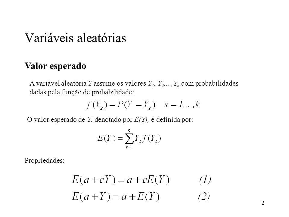 2 Variáveis aleatórias Valor esperado A variável aleatória Y assume os valores Y 1, Y 2,...,Y k com probabilidades dadas pela função de probabilidade: