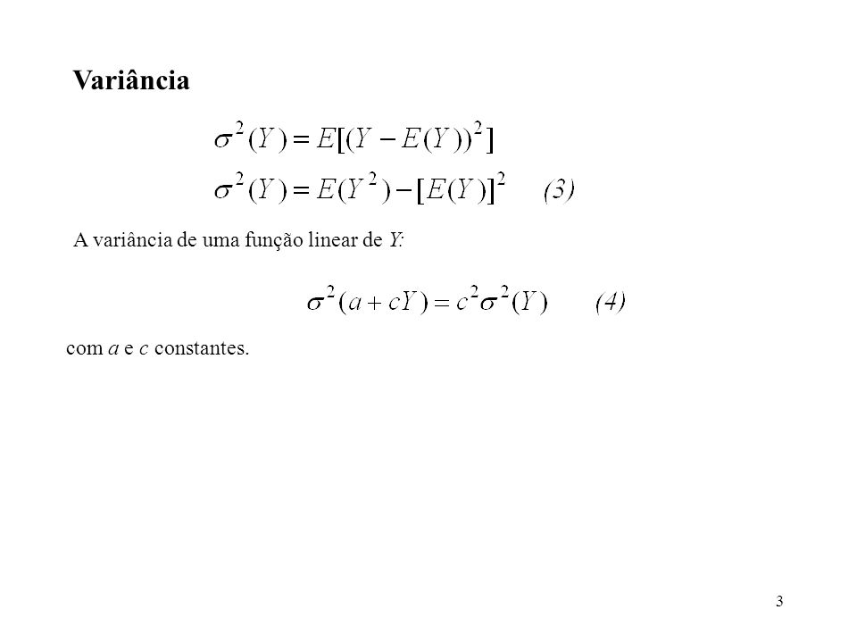 3 Variância A variância de uma função linear de Y: com a e c constantes.