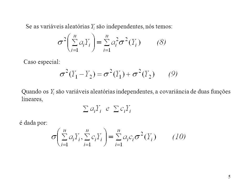 5 Se as variáveis aleatórias Y i são independentes, nós temos: Caso especial: Quando os Y i são variáveis aleatórias independentes, a covariância de d