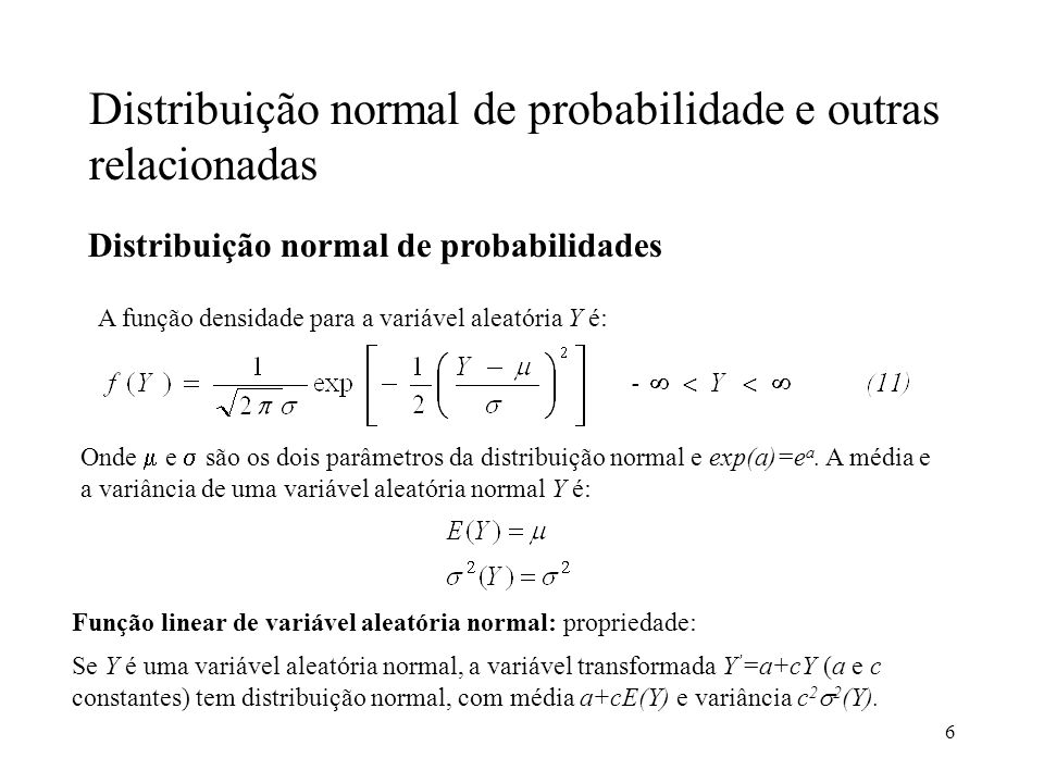 6 Distribuição normal de probabilidade e outras relacionadas Distribuição normal de probabilidades A função densidade para a variável aleatória Y é: O