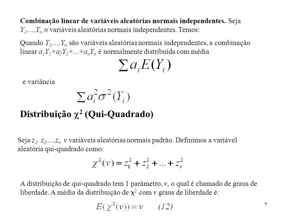 7 Combinação linear de variáveis aleatórias normais independentes. Seja Y 1,...,Y n n variáveis aleatórias normais independentes. Temos: Quando Y 1,..