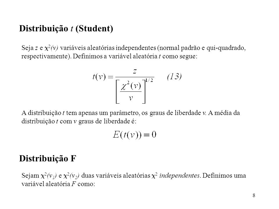 8 Distribuição t (Student) Seja z e 2 (v) variáveis aleatórias independentes (normal padrão e qui-quadrado, respectivamente). Definimos a variável ale