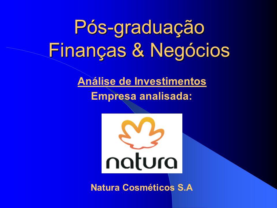 Pós-graduação Finanças & Negócios Natura Cosméticos S.A Análise de Investimentos Empresa analisada: