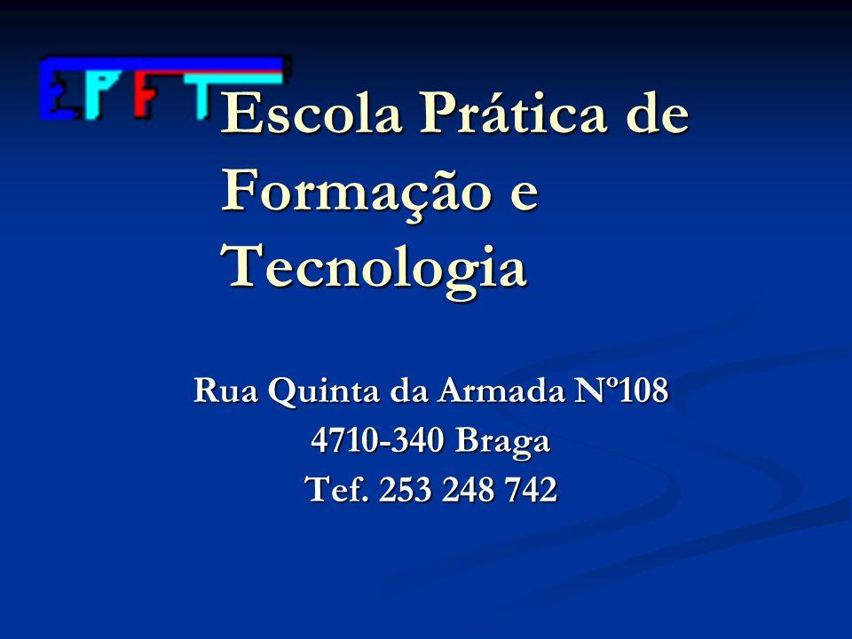 Escola Prática de Formação e Tecnologia Rua Quinta da Armada Nº108 4710-340 Braga Tef. 253 248 742