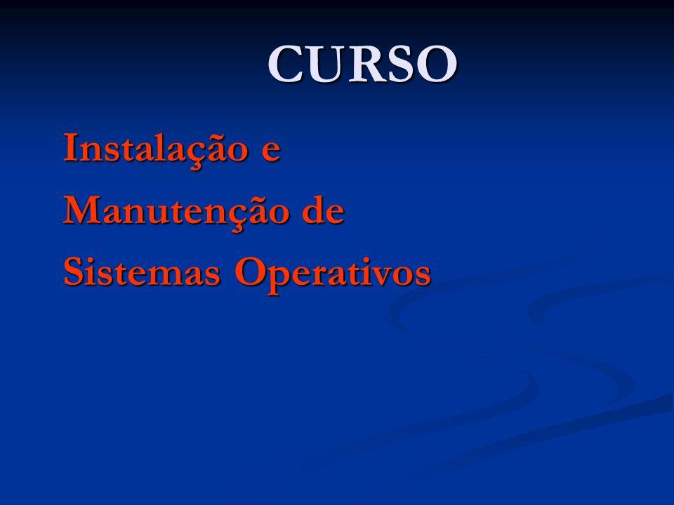CURSO Instalação e Instalação e Manutenção de Manutenção de Sistemas Operativos Sistemas Operativos