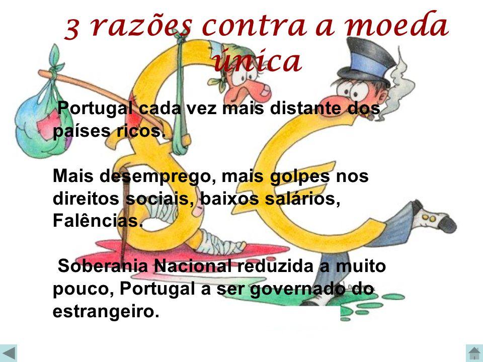 3 razões contra a moeda única Portugal cada vez mais distante dos países ricos. Mais desemprego, mais golpes nos direitos sociais, baixos salários, Fa