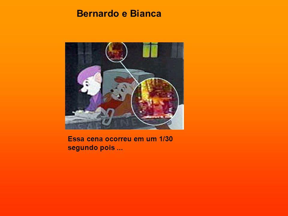 Bernardo e Bianca Essa cena ocorreu em um 1/30 segundo pois...