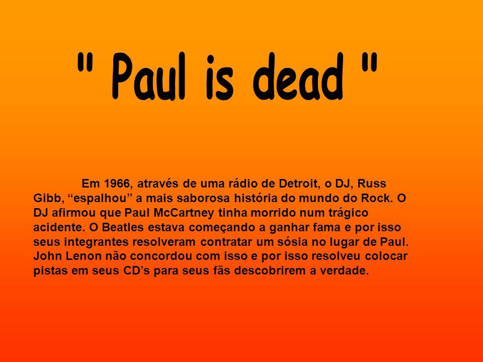 Em 1966, através de uma rádio de Detroit, o DJ, Russ Gibb, espalhou a mais saborosa história do mundo do Rock. O DJ afirmou que Paul McCartney tinha m