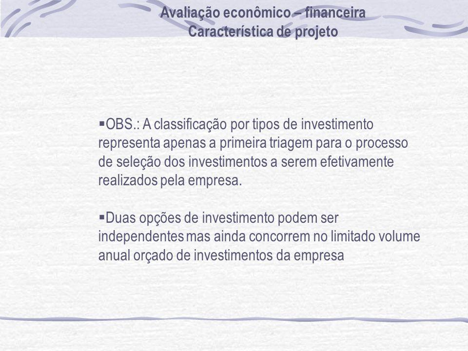 OBS.: A classificação por tipos de investimento representa apenas a primeira triagem para o processo de seleção dos investimentos a serem efetivamente realizados pela empresa.