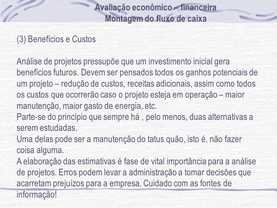 (3) Benefícios e Custos Análise de projetos pressupõe que um investimento inicial gera benefícios futuros. Devem ser pensados todos os ganhos potencia