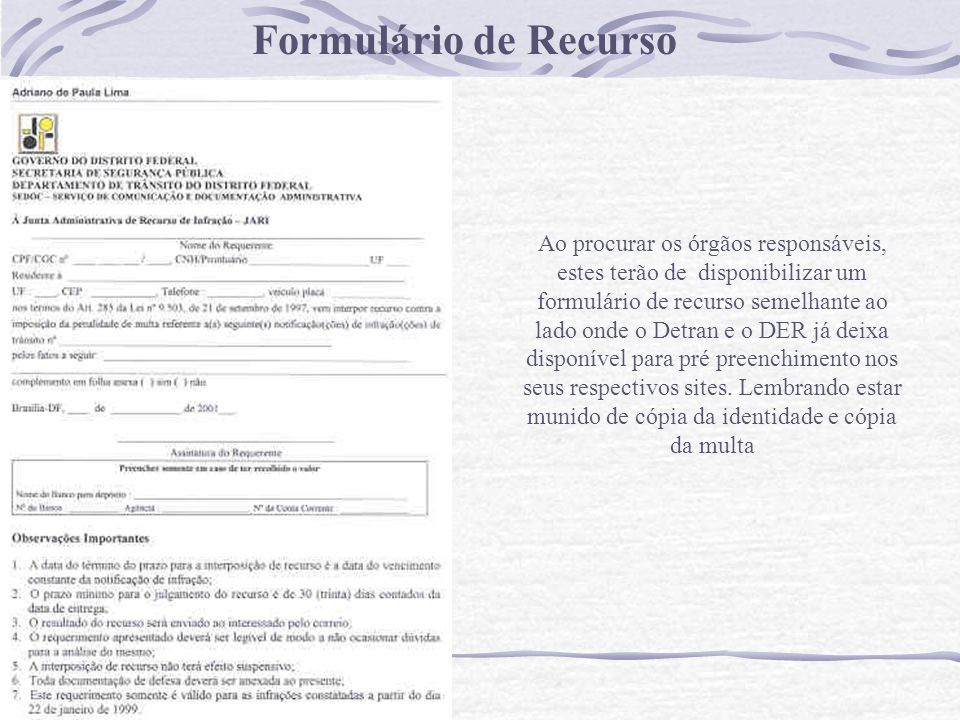 Formulário de Recurso Ao procurar os órgãos responsáveis, estes terão de disponibilizar um formulário de recurso semelhante ao lado onde o Detran e o