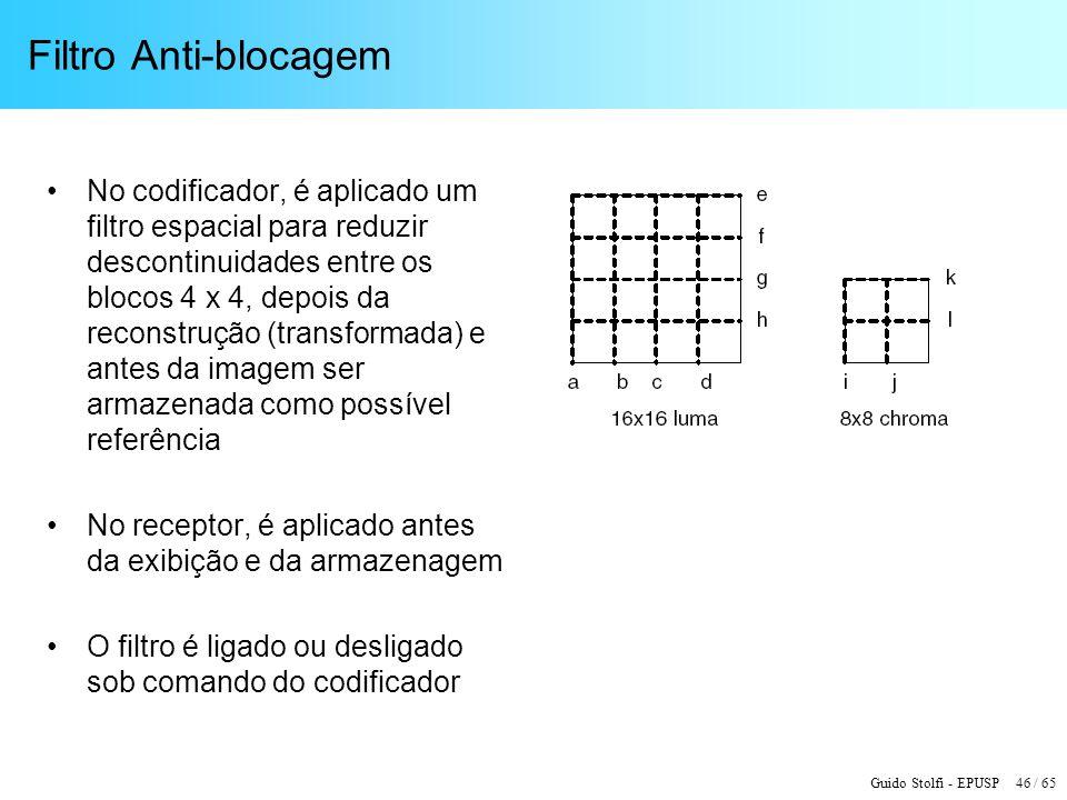 Guido Stolfi - EPUSP 46 / 65 Filtro Anti-blocagem No codificador, é aplicado um filtro espacial para reduzir descontinuidades entre os blocos 4 x 4, d