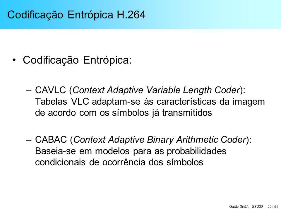 Guido Stolfi - EPUSP 55 / 65 Codificação Entrópica H.264 Codificação Entrópica: –CAVLC (Context Adaptive Variable Length Coder): Tabelas VLC adaptam-s