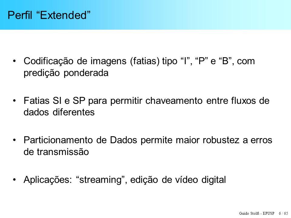 Guido Stolfi - EPUSP 17 / 65 Quadros por Segundo – Nível 4 (max) Nível44.14.2 Macroblocos/quadro (max) 8.192 Macroblocos/segundo (max) 245.760 589.824 FormatoLarguraAlturaMBsQuadros por segundo (max) 525 SD (D-1)7204801350172,0 4CIF7045761584155,2 172,0 625 SD7205761620151,7 172,0 SVGA8006001900129,3 172,0 XGA (XVGA)1024768307280,0 160,0 720p HD1280720360068,3 136,5 4VGA1280960480051,2 102,4 SXGA12801024512048,0 96,0 525 16SIF1408960528046,5 93,1 16CIF14081152633638,8 77,6 4SVGA (UXGA)16001200750032,8 65,5 1080 HD19201088816030,1 60,2 2K x 1K20481024819230,0 60,0 4XGA2048153612288---