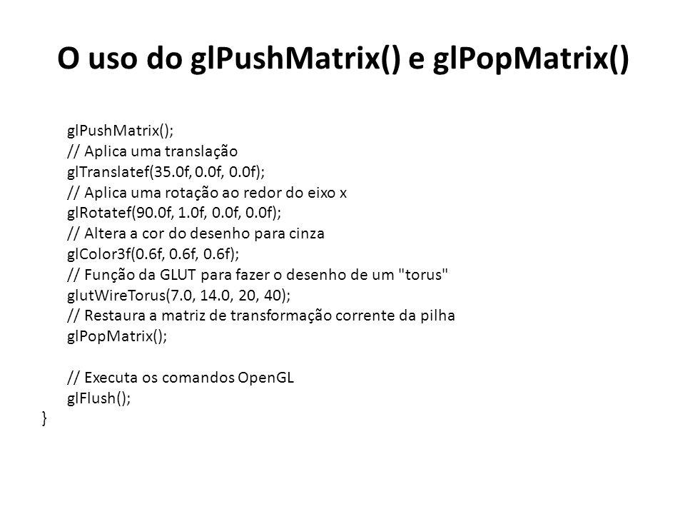 glPushMatrix(); // Aplica uma translação glTranslatef(35.0f, 0.0f, 0.0f); // Aplica uma rotação ao redor do eixo x glRotatef(90.0f, 1.0f, 0.0f, 0.0f);