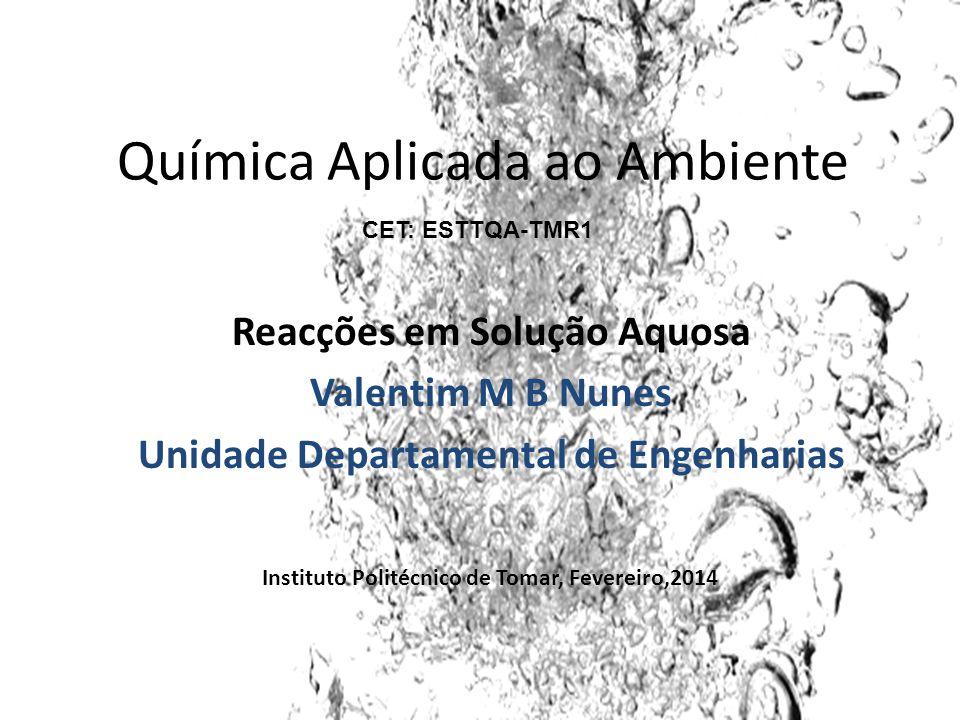 Reacções em solução aquosa Muitas reacções químicas, e praticamente todos os processos biológicos ocorrem em meio aquoso.