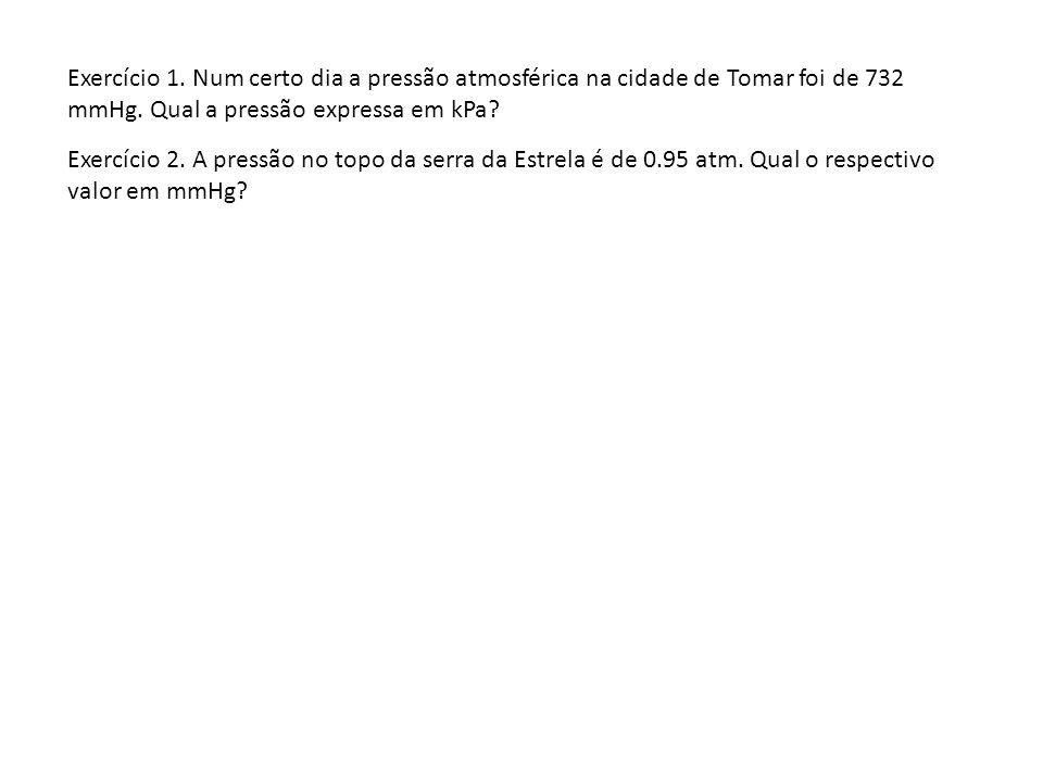 Exercício 1. Num certo dia a pressão atmosférica na cidade de Tomar foi de 732 mmHg. Qual a pressão expressa em kPa? Exercício 2. A pressão no topo da