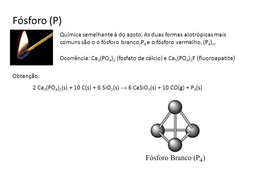 Fósforo (P) Química semelhante à do azoto. As duas formas alotrópicas mais comuns são o o fósforo branco,P 4 e o fósforo vermelho, (P 4 ) n. Ocorrênci