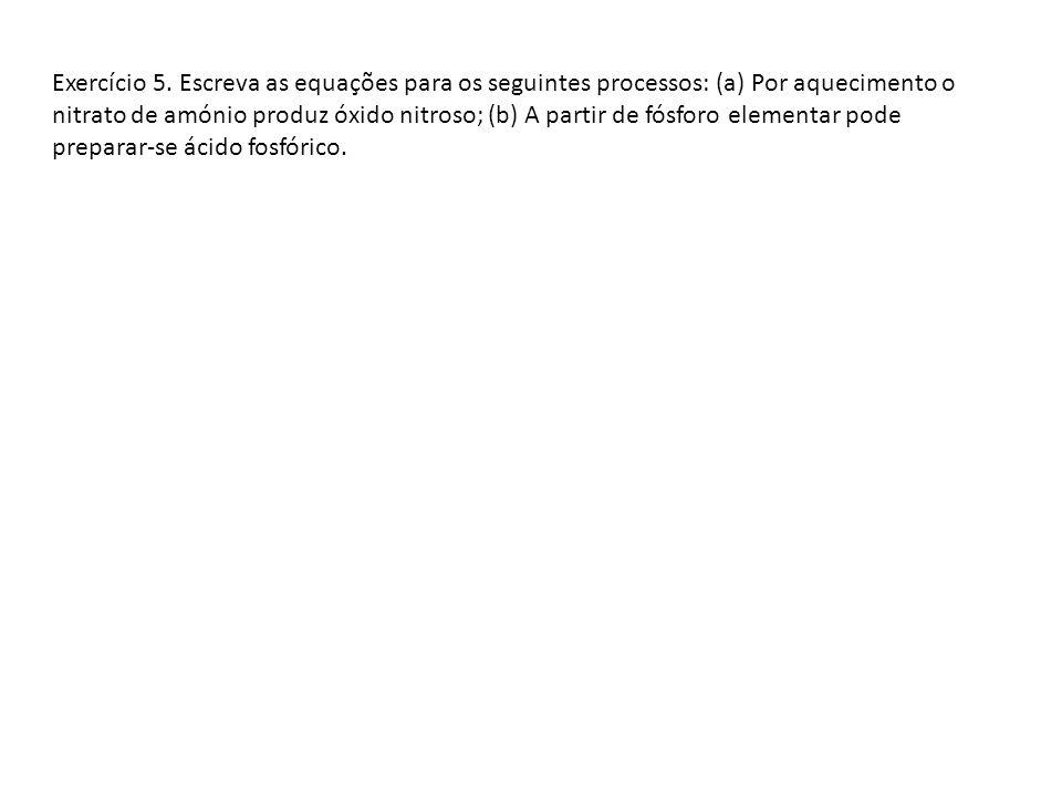 Exercício 5. Escreva as equações para os seguintes processos: (a) Por aquecimento o nitrato de amónio produz óxido nitroso; (b) A partir de fósforo el