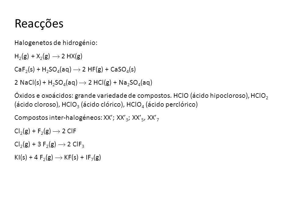 Halogenetos de hidrogénio: H 2 (g) + X 2 (g) 2 HX(g) CaF 2 (s) + H 2 SO 4 (aq) 2 HF(g) + CaSO 4 (s) 2 NaCl(s) + H 2 SO 4 (aq) 2 HCl(g) + Na 2 SO 4 (aq