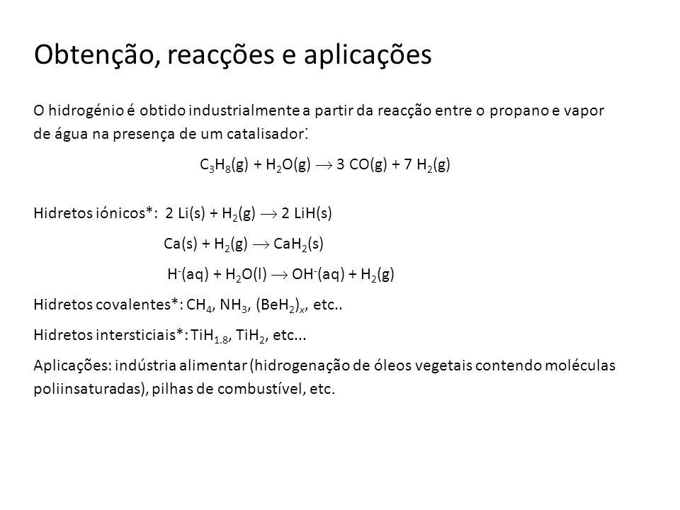 Obtenção, reacções e aplicações O hidrogénio é obtido industrialmente a partir da reacção entre o propano e vapor de água na presença de um catalisado