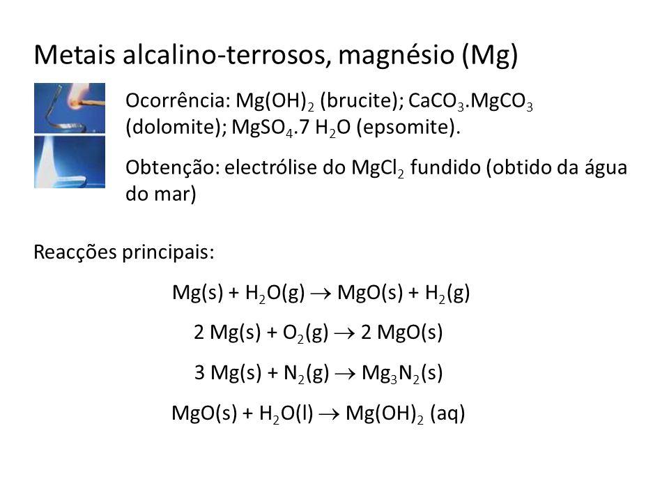 Metais alcalino-terrosos, magnésio (Mg) Ocorrência: Mg(OH) 2 (brucite); CaCO 3.MgCO 3 (dolomite); MgSO 4.7 H 2 O (epsomite). Obtenção: electrólise do