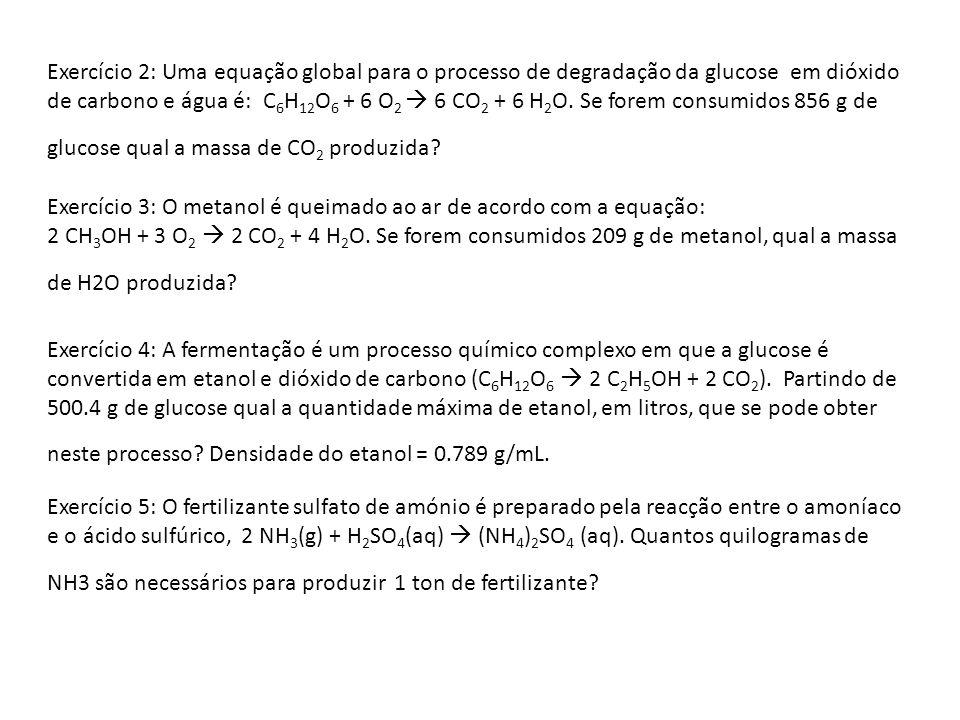 Exercício 2: Uma equação global para o processo de degradação da glucose em dióxido de carbono e água é: C 6 H 12 O 6 + 6 O 2 6 CO 2 + 6 H 2 O. Se for