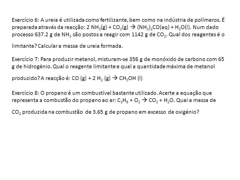 Exercício 6: A ureia é utilizada como fertilizante, bem como na indústria de polímeros. É preparada através da reacção: 2 NH 3 (g) + CO 2 (g) (NH 2 )