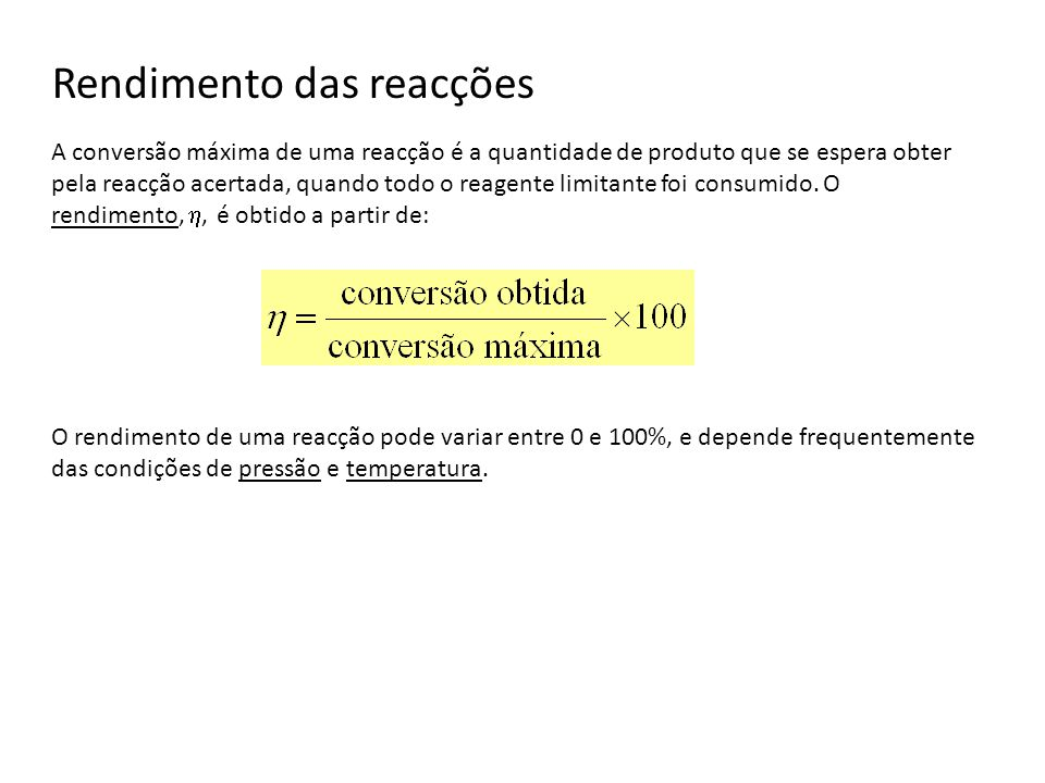 Rendimento das reacções A conversão máxima de uma reacção é a quantidade de produto que se espera obter pela reacção acertada, quando todo o reagente