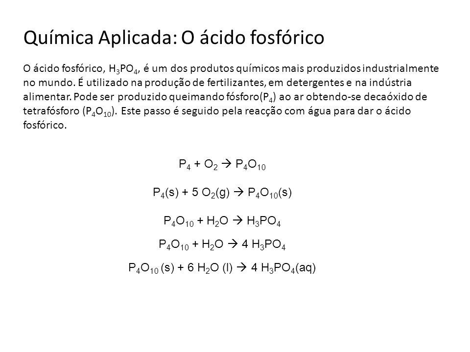Química Aplicada: O ácido fosfórico O ácido fosfórico, H 3 PO 4, é um dos produtos químicos mais produzidos industrialmente no mundo. É utilizado na p