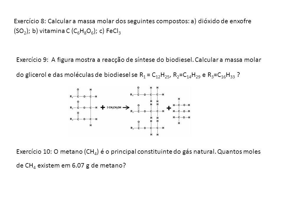 Exercício 8: Calcular a massa molar dos seguintes compostos: a) dióxido de enxofre (SO 2 ); b) vitamina C (C 6 H 8 O 6 ); c) FeCl 3 Exercício 9: A fig