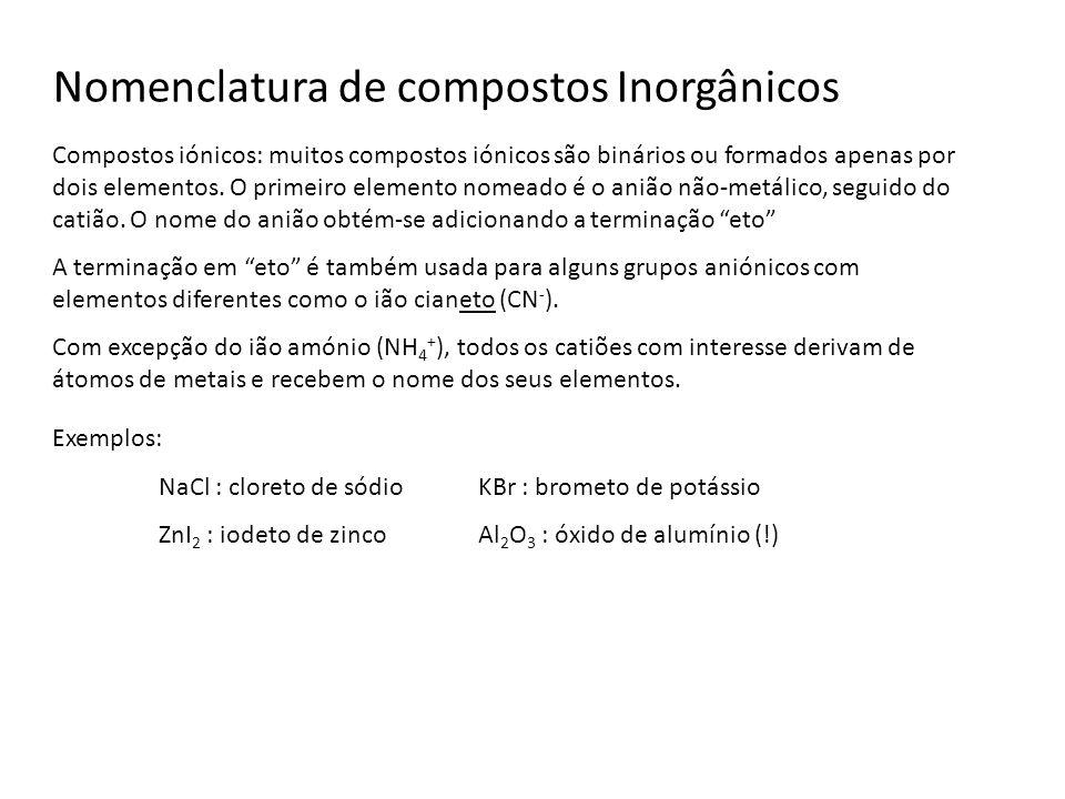 Nomenclatura de compostos Inorgânicos Compostos iónicos: muitos compostos iónicos são binários ou formados apenas por dois elementos. O primeiro eleme