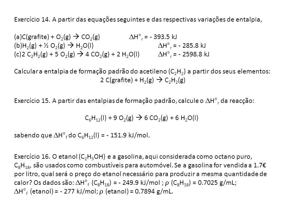 Exercício 14. A partir das equações seguintes e das respectivas variações de entalpia, (a)C(grafite) + O 2 (g) CO 2 (g) H° r = - 393.5 kJ (b)H 2 (g) +