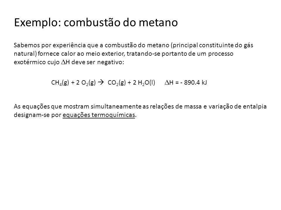 Exemplo: combustão do metano CH 4 (g) + 2 O 2 (g) CO 2 (g) + 2 H 2 O(l) H = - 890.4 kJ Sabemos por experiência que a combustão do metano (principal co