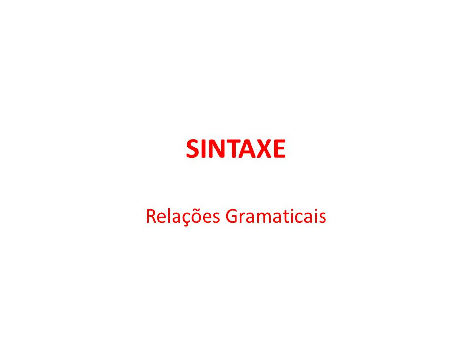 Sintaxe Descreve, estuda as estruturas organizadas de uma língua Tem como objecto de estudo a construção do discurso linearizado, compreendendo a frase, o grupo de palavras e os meios formais que servem para os construir