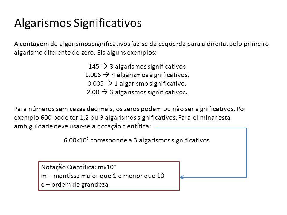 Algarismos Significativos A contagem de algarismos significativos faz-se da esquerda para a direita, pelo primeiro algarismo diferente de zero.