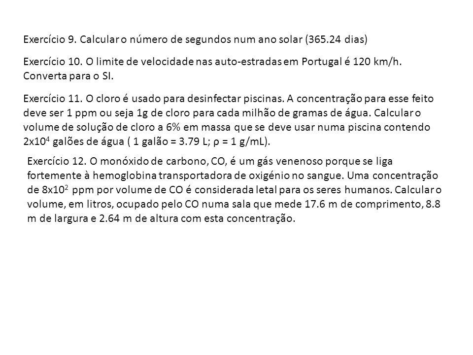 Exercício 9.Calcular o número de segundos num ano solar (365.24 dias) Exercício 10.