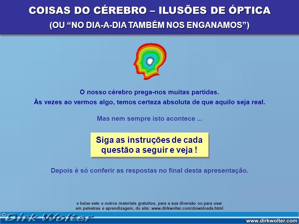 12 - Legenda: 1= I; 2= Z; 3= E; 4= A; 5=S; 7= T; e 0= O Resposta: COISAS DO CÉREBRO – ILUSÕES DE ÓPTICA (OU NO DIA-A-DIA TAMBÉM NOS ENGANAMOS) COISAS DO CÉREBRO – ILUSÕES DE ÓPTICA (OU NO DIA-A-DIA TAMBÉM NOS ENGANAMOS) O texto diz: Em um dia de verão, estava eu na praia, observando duas crianças brincando na areia.