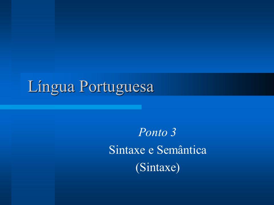 Língua Portuguesa Língua Portuguesa Ponto 3 Sintaxe e Semântica (Sintaxe)