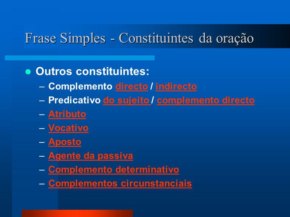 Outros constituintes: –Complemento directo / indirectodirectoindirecto –Predicativo do sujeito / complemento directodo sujeito complemento directo –At
