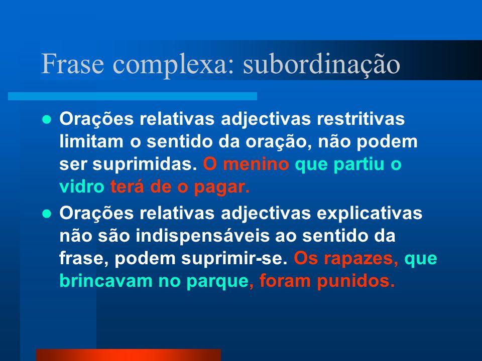 Frase complexa: subordinação Orações relativas adjectivas restritivas limitam o sentido da oração, não podem ser suprimidas. O menino que partiu o vid