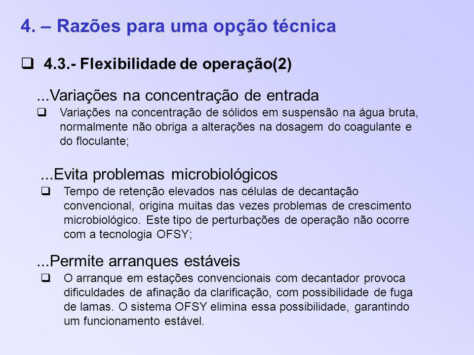 4. – Razões para uma opção técnica 4.3.- Flexibilidade de operação(2) Tempo de retenção elevados nas células de decantação convencional, origina muita