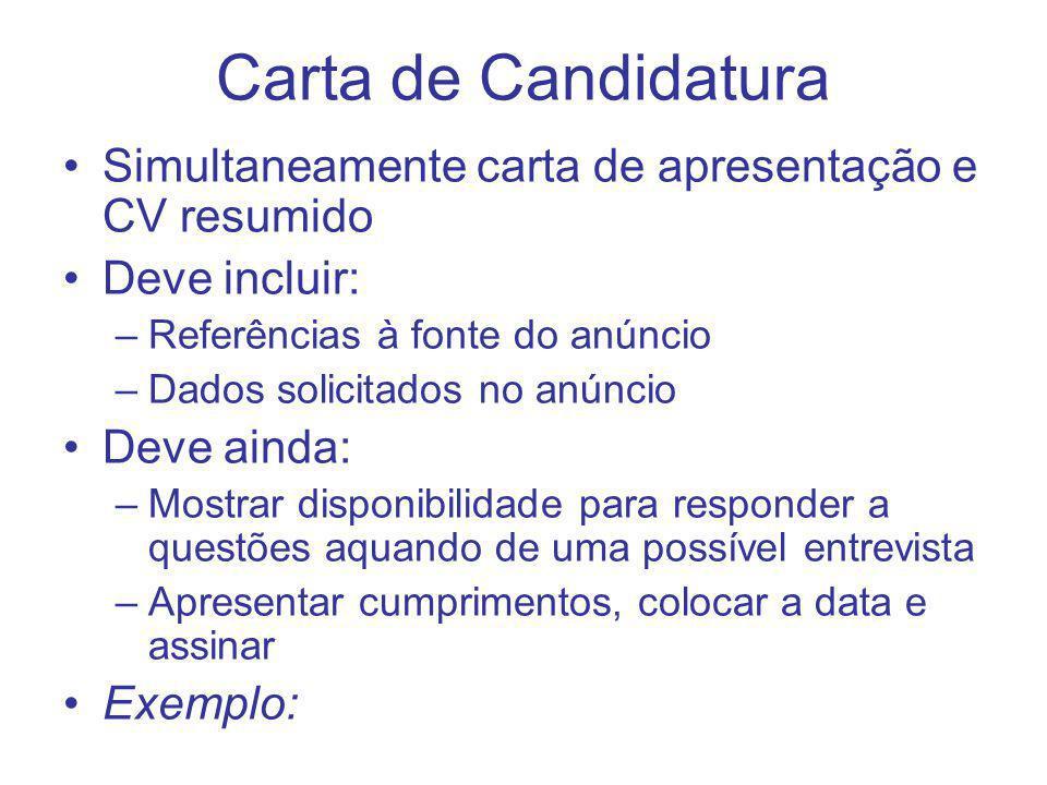 Carta de Candidatura Simultaneamente carta de apresentação e CV resumido Deve incluir: –Referências à fonte do anúncio –Dados solicitados no anúncio D