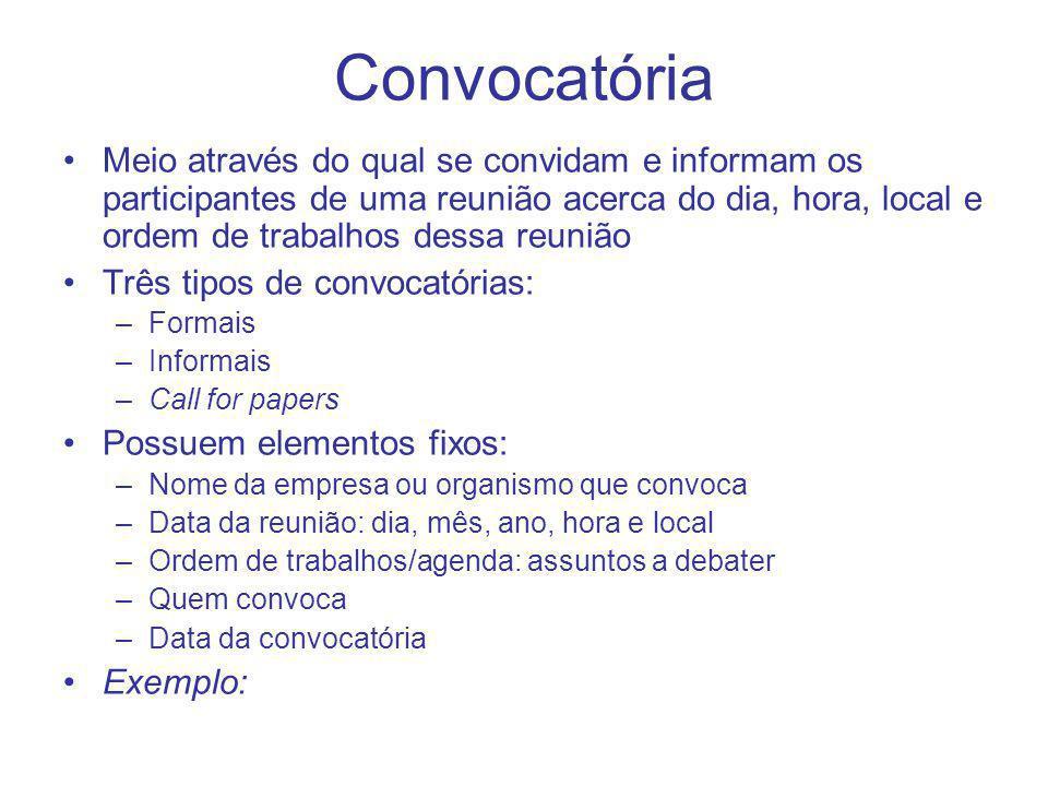 Convocatória Meio através do qual se convidam e informam os participantes de uma reunião acerca do dia, hora, local e ordem de trabalhos dessa reunião