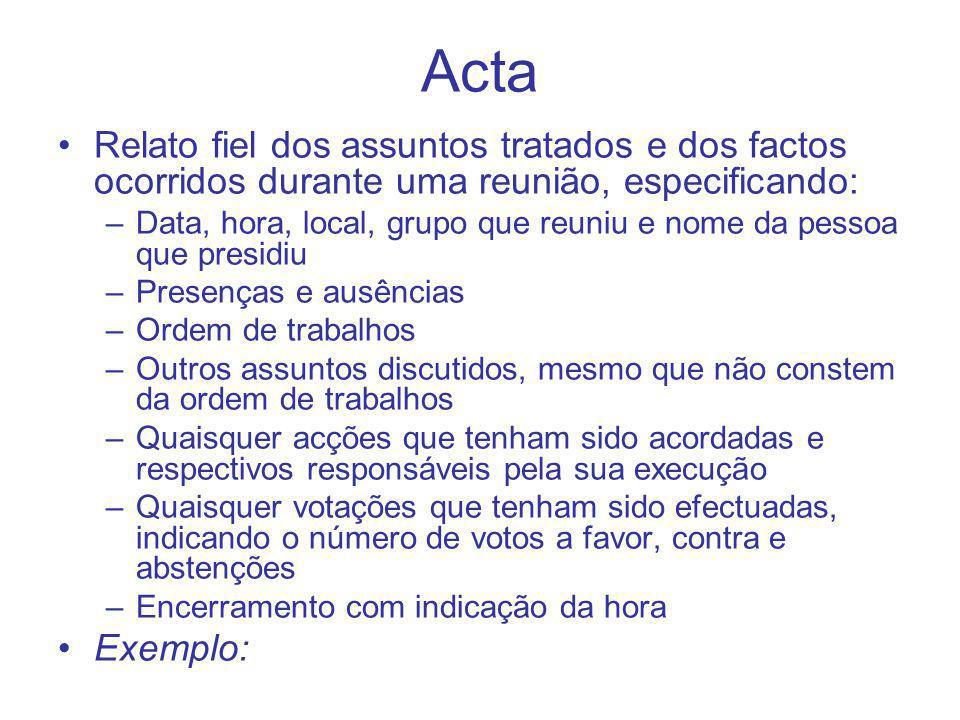 Acta Relato fiel dos assuntos tratados e dos factos ocorridos durante uma reunião, especificando: –Data, hora, local, grupo que reuniu e nome da pesso