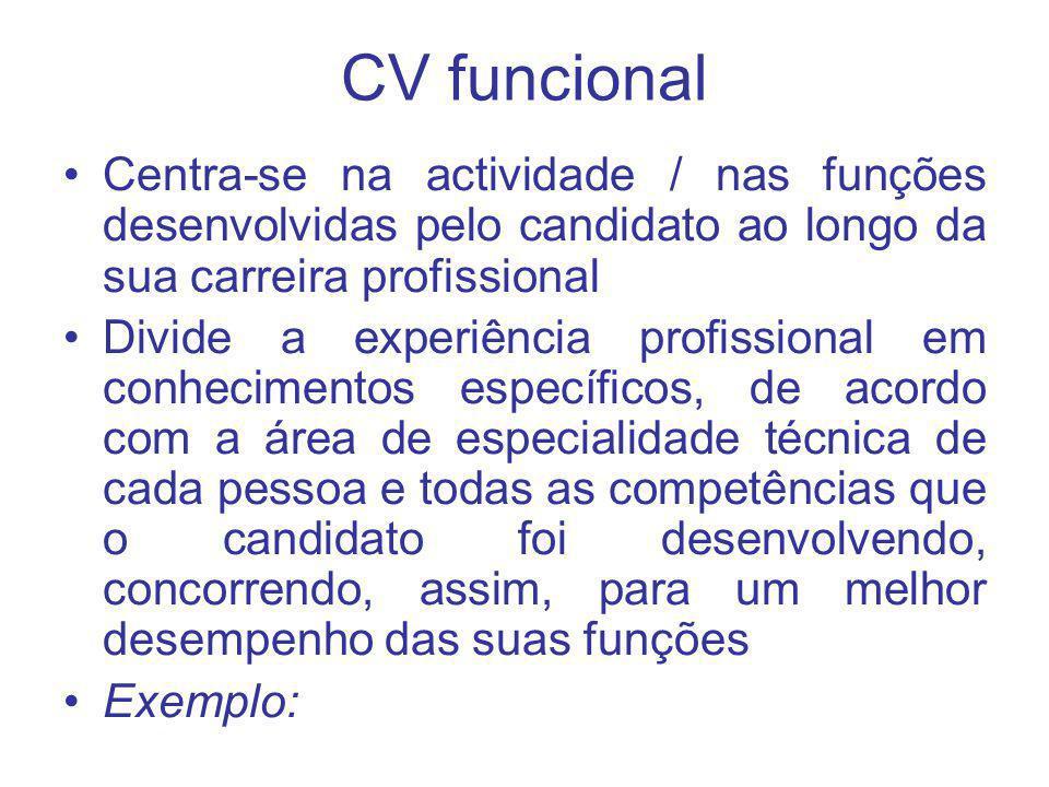 Centra-se na actividade / nas funções desenvolvidas pelo candidato ao longo da sua carreira profissional Divide a experiência profissional em conhecim