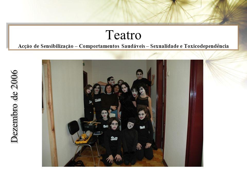 Teatro Acção de Sensibilização – Comportamentos Saudáveis – Sexualidade e Toxicodependência Dezembro de 2006