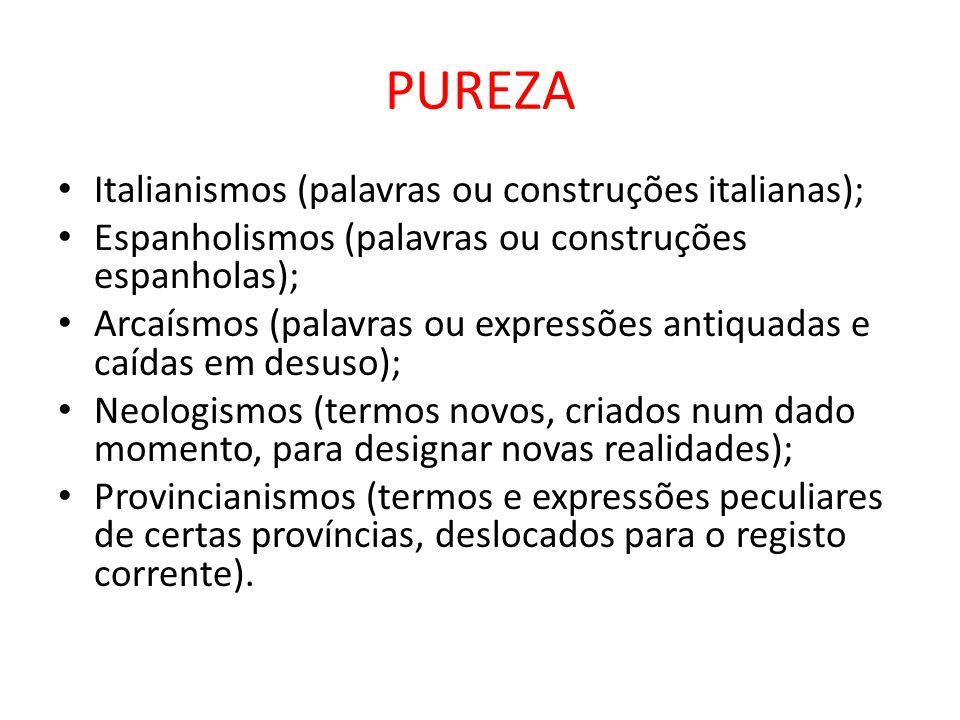PUREZA Italianismos (palavras ou construções italianas); Espanholismos (palavras ou construções espanholas); Arcaísmos (palavras ou expressões antiqua