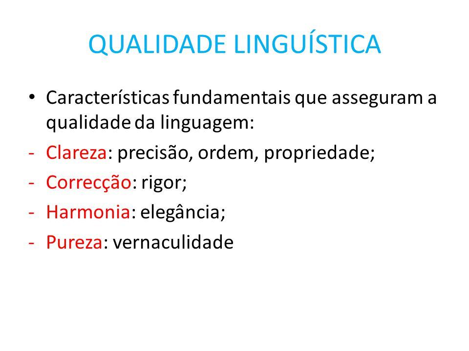 Características fundamentais que asseguram a qualidade da linguagem: -Clareza: precisão, ordem, propriedade; -Correcção: rigor; -Harmonia: elegância; -Pureza: vernaculidade