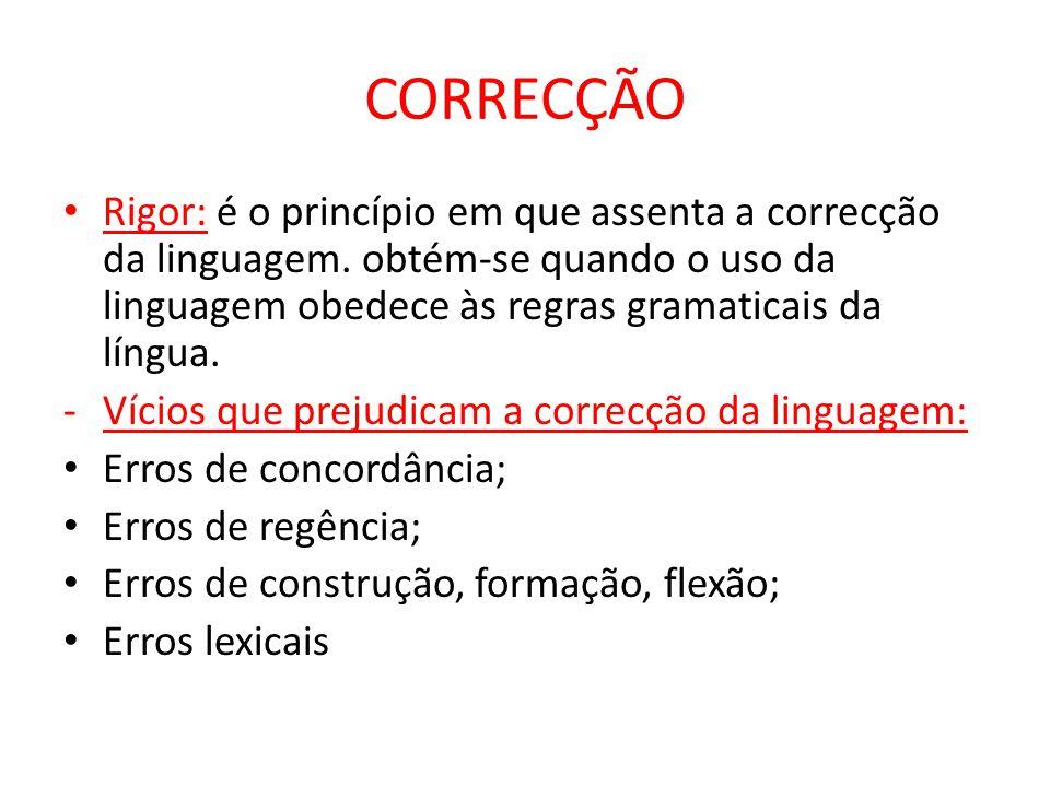 CORRECÇÃO Rigor: é o princípio em que assenta a correcção da linguagem.